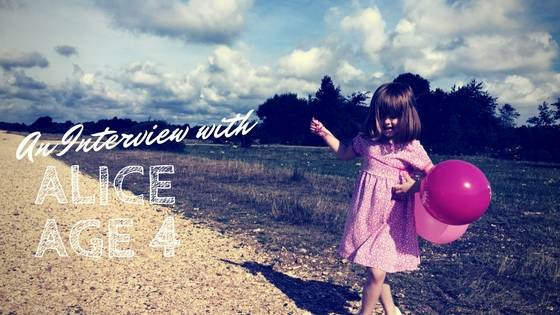 An Interview with Alice…Age Four!