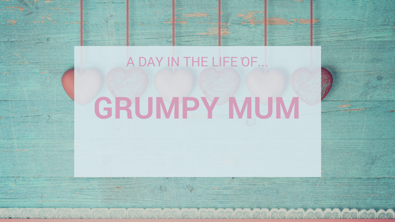 A Day In The Life Of…Grumpy Mum