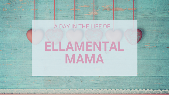 A Day In The Life Of…Ellamental Mama
