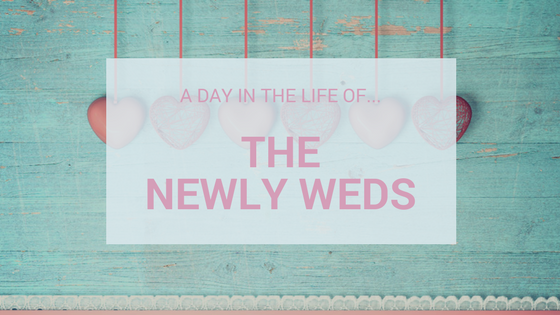 A Day In The Life Of…The Newly Weds