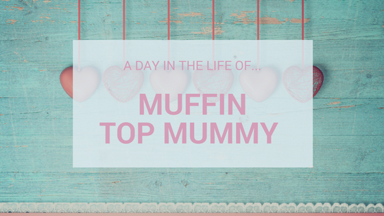 A Day In The Life Of…Muffin Top Mummy