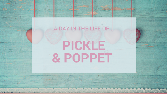 A Day In The Life Of…Pickle & Poppet