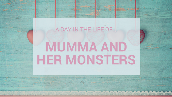 A Day In The Life Of…Mumma and Her Monsters