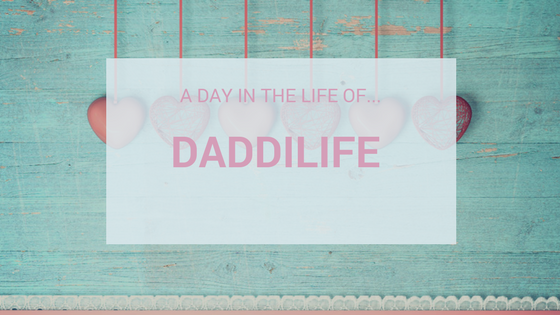 A Day In The Life Of…DaddiLife