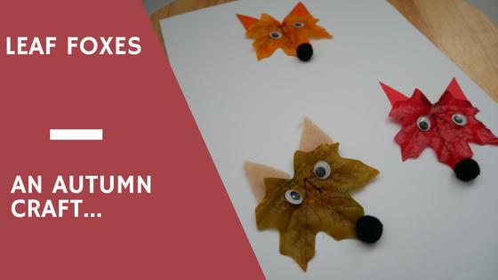 Autumn Craft For Children…Leaf Foxes