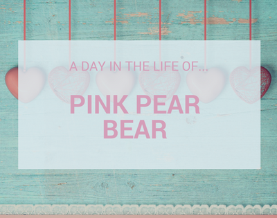A Day In The Life Of…Pink Pear Bear