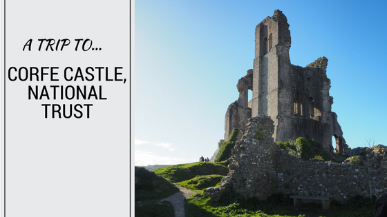 A Trip To…Corfe Castle, National Trust